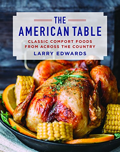 The American Table: Classic Comfort Food from Across the Country by Larry Edwards