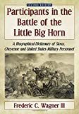 Participants in the Battle of the Little Big Horn: A Biographical Dictionary of Sioux, Cheyenne and United States Military Personnel