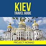 Kiev: A Travel Guide for Your Perfect Kiev Adventure! | Project Nomad