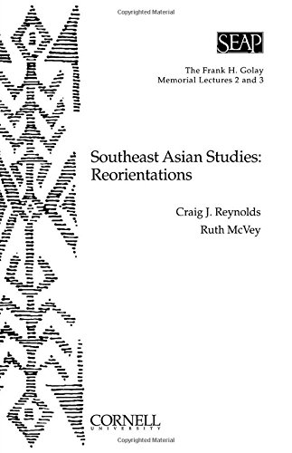 Southeast Asian Studies: Reorientations (The Frank H. Golay Memorial Lectures 2 and 3)