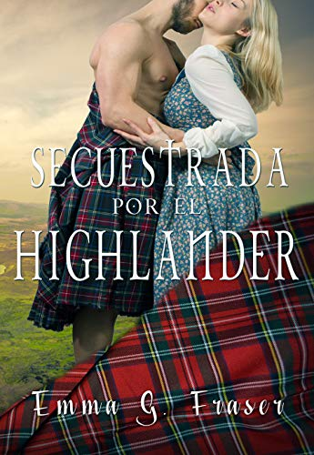 Secuestrada por el highlander (Spanish Edition)