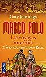 Marco Polo, les voyages interdits, Tome 2 : A la cour du grand khan par Jennings
