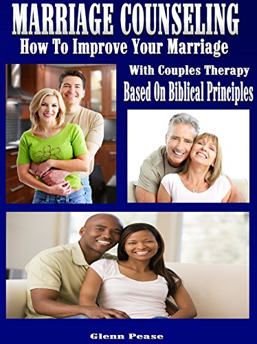 Marriage Counseling: How to improve your marriage with couples therapy based on Biblical principles by [Pease, Steve]
