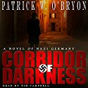 Corridor of Darkness: Corridor of Darkness, A Novel of Nazi Germany, Book 1 Audiobook by Patrick W. O'Bryon Narrated by Tim Campbell