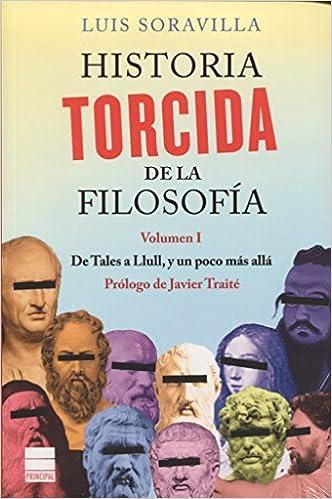Historia torcida de la filosofía Principal de los Libros: Amazon.es: Luis Soravilla, Javier Traité: Libros