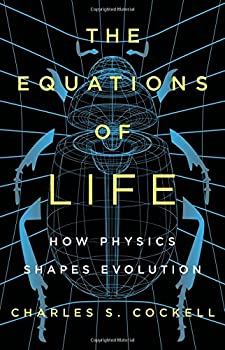 The Equations of Life: How Physics Shapes Evolution by Charles S. Cockell