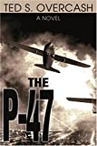 The P-47, Ted Overcash, 0595272789