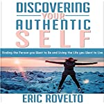 Discovering Your Authentic Self: Finding the Person You Want to Be and Living the Life You Want to Live | Eric Rovelto