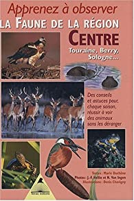 Apprenez à observer la faune dans la région Centre : Touraine, Berry, Sologne par Marie Duchêne