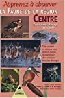 Apprenez à observer la faune dans la région Centre : Touraine, Berry, Sologne par Duchêne