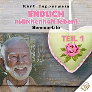 Endlich märchenhaft leben!: Teil 1 (Seminar Life) Hörbuch