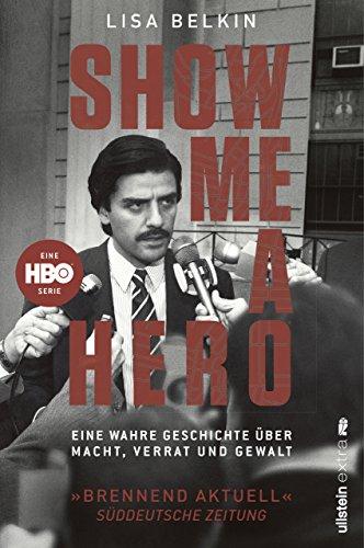 Show Me a Hero: Eine wahre Geschichte über Macht, Verrat und Gewalt (German Edition)