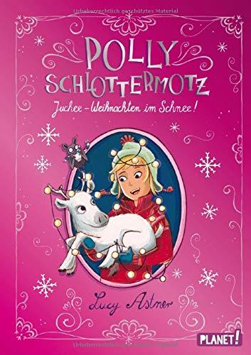 Polly Schlottermotz: Juchee – Weihnachten im Schnee!