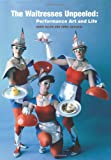 The Waitresses Unpeeled: Performance Art and Life, Jerri Allyn and Anne Gauldin, 146632144X