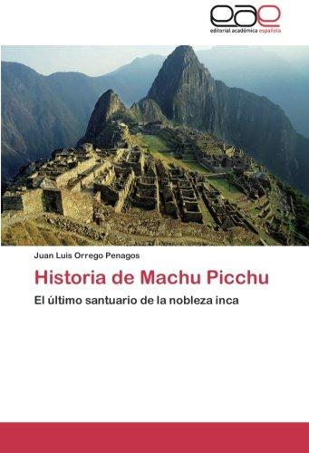 Historia de Machu Picchu: El ultimo santuario de la nobleza inca (Spanish Edition) [Juan Luis Orrego Penagos] (Tapa Blanda)