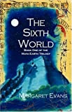 The Sixth World, Margaret Evans, 1413400531