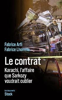 Le contrat. Karachi, l'affaire que Sarkozy veut oublier par Arfi