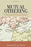 Mutual Othering: Islam, Modernity, and the Politics of Cross-cultural Encounters in Pre-colonial Moroccan and European Travel Writing by Ahmed Idrissi Alami (2013-07-01)