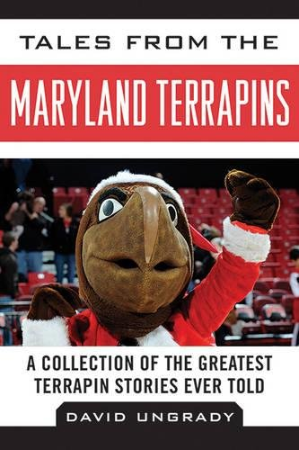 Tales from the Maryland Terrapins: A Collection of the Greatest Terrapin Stories Ever Told (Tales from the Team) ebook