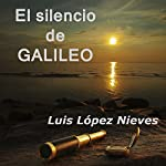 El silencio de Galileo [The Silence of Galileo] | Luis López Nieves