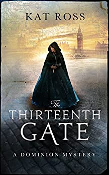 The Thirteenth Gate (Dominion Mysteries Book 2) by [Ross, Kat]
