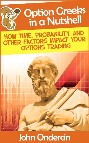 Option Greeks in a Nutshell: How Time, Probability, and Other Factors Impact Your Options Trading (Options Trading in a Nutshell Book 2)