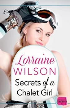 Secrets of a Chalet Girl: (A Novella) (Ski Season, Book 2) by [Wilson, Lorraine]