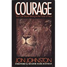 Courage:  You Can Stand Strong in the Face of Fear