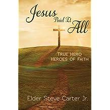 Jesus Paid It All: True Hero of Faith