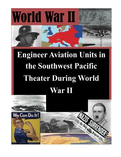Engineer Aviation Units in the Southwest Pacific Theater During World War II (Engineer Us Units Army)