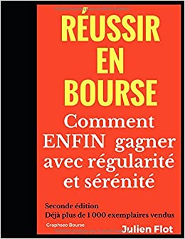 Réussir en bourse: Comment ENFIN gagner avec régularité et sérénité: Le Petit Traité de lInvestisseur en Bourse