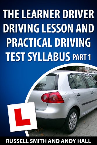 The Learner Driver Driving Lesson and Practical Driving Test Syllabus Part 1