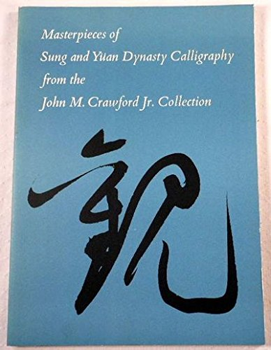 Masterpieces of Sung and Yuan Dynasty Calligraphy From the John M. Crawford Jr. Collection