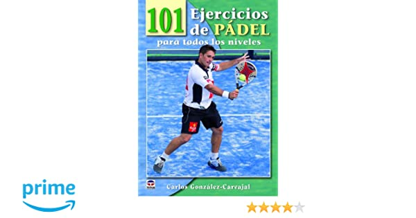 101 EJERCICIOS DE PÁDEL PARA TODOS LOS NIVELES: Amazon.es: Carlos ...