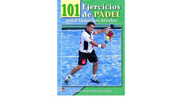 101 Ejercicios de padel para todos los niveles: Carlos González Carvajal: 9788479028893: Amazon.com: Books