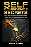 Self Confidence Secrets: Quickly Boost Your Self Esteem and Confidence So You Can Achieve Anything
