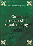 Guide to Succesful Squab Raising, Milton Osman Jones, 5518767935