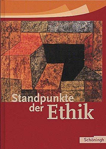 Standpunkte der Ethik - Lehr- und Arbeitsbuch für die Sekundarstufe II - Ausgabe 2005: Standpunkte der Ethik: Schülerband