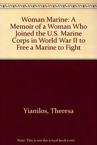 Woman Marine: A Memoir of a Woman Who Joined the U.S. Marine Corps in World War II to Free a Marine to Fight (Marines Women)