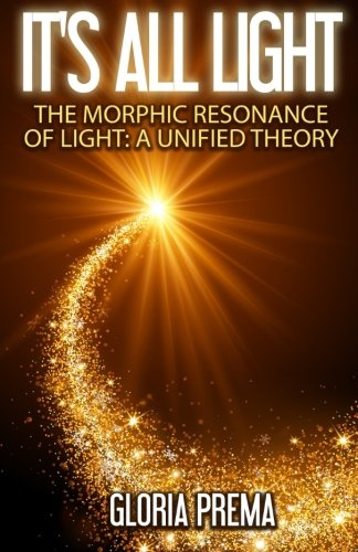 It's All Light: The Morphic Resonance of Light: A Unified Theory pdf