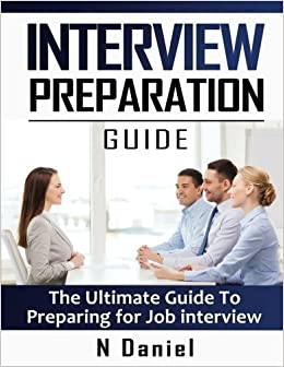 Interview Preparation Guide: The Ultimate Guide to Preparing for Job Interviews