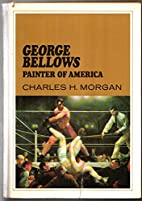 George Bellows,: Painter of America by…