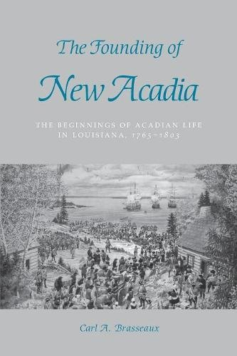 The Founding of New Acadia: The Beginnings of Acadian Life in Louisiana, 1765–1803