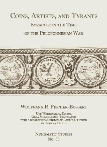 Coins, Artists, and Tyrants: Syracuse in the Time of the Peloponnesian War (Numismatic Studies)