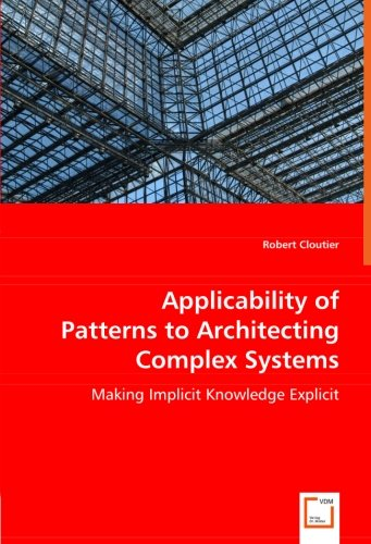 Applicability of Patterns to Architecting Complex Systems: Making Implicit Knowledge Explicit