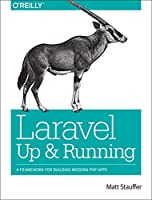 Laravel: Up and Running: A Framework for Building Modern PHP Apps Front Cover