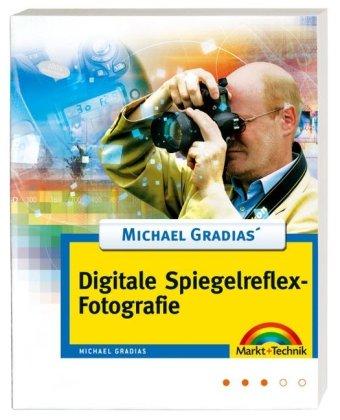 Michael Gradias' Digitale Spiegelreflexfotografie (Digital fotografieren)
