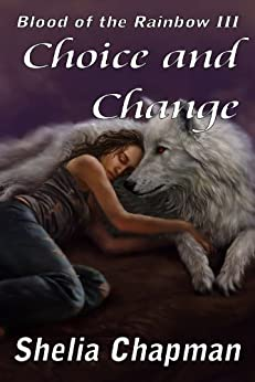 Choice and Change (Blood of the Rainbow Book 3) by [Chapman, Shelia]