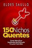 150 Nichos Quentes: Como Identificar Segmentos de Mercado Poderosos e Lucrar com Eles (Portuguese Edition)