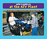 img - for How It Happens at the ATV Plant book / textbook / text book